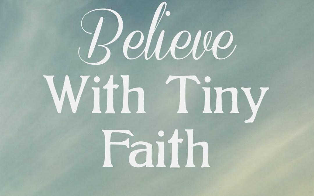 Believe With Tiny Faith