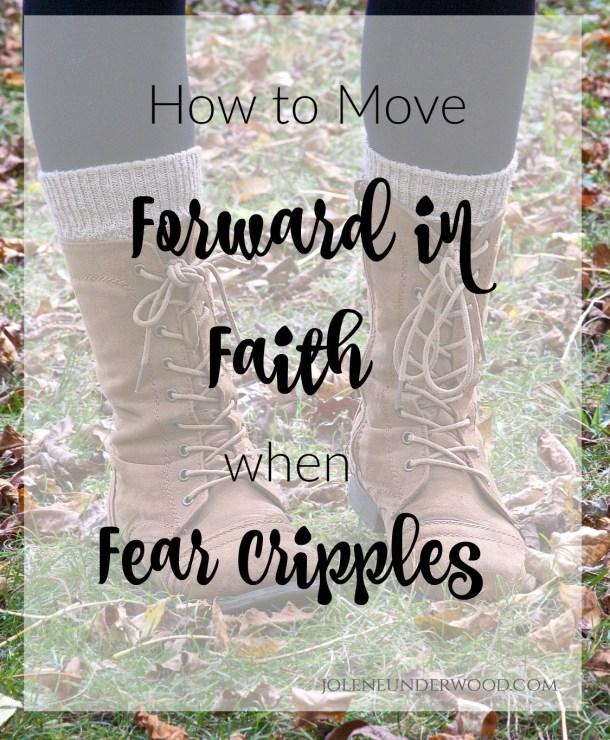 How to Move Forward in Faith When Fear Cripples