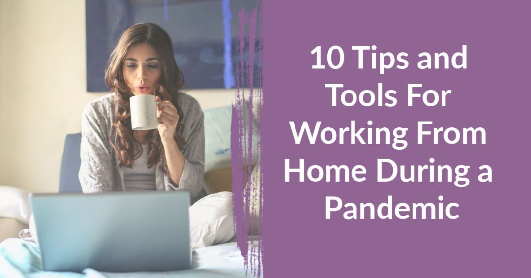 10 Tips and Tools For Working From Home During a Pandemic