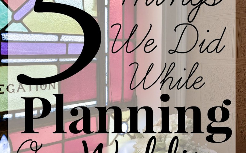 5 Things We Did While Planning Our Wedding