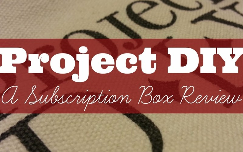 Review: Project DIY (A Subscription Box)