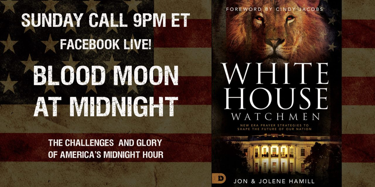 SUNDAY FB LIVE—BLOOD MOON AT MIDNIGHT! The Challenges and Glory of America's Midnight Hour
