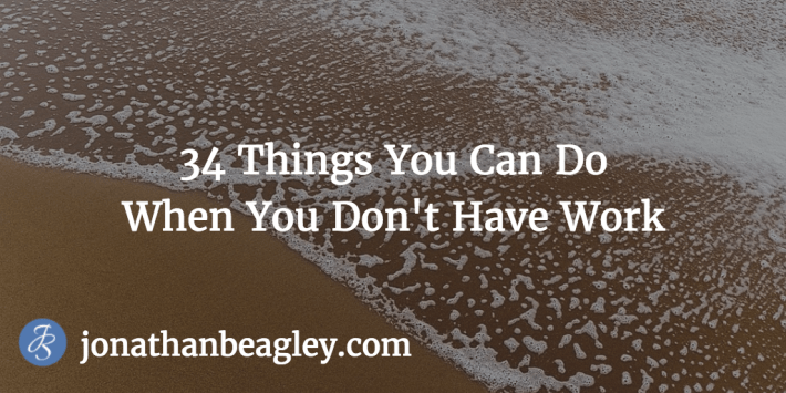 34 Things You Can Do When You Don't Have Work
