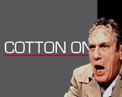 "Why Cotton On should watch Network: ""I'm as mad as hell!"""