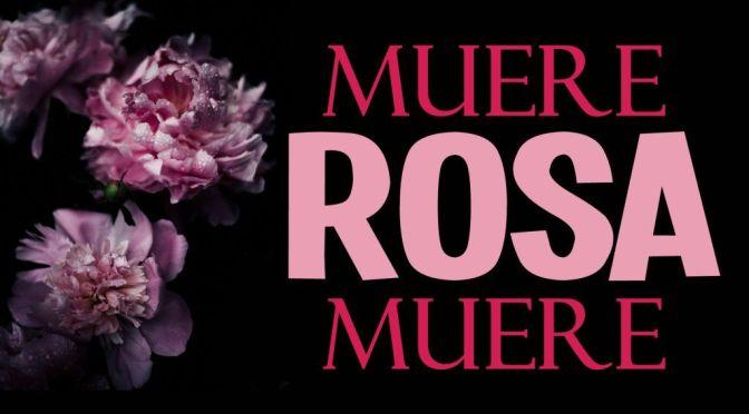 Muere, ROSA, muere (microrrelato); de Lorena S. Gimeno