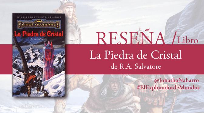 [RESEÑA] La Piedra de Cristal (El valle del Viento Helado #1), de R.A. Salvatore