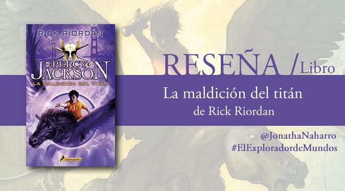 [RESEÑA] Percy Jackson y la maldición del titán, de Rick Riordan