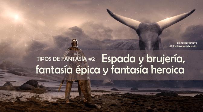 Espada y brujería, fantasía épica y fantasía heroica (tipos de fantasía #2)