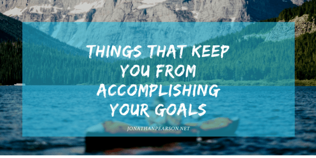 These 3 Things Keep You From Accomplishing Your Goals