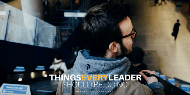 3 Things Every Leader Should Be Doing