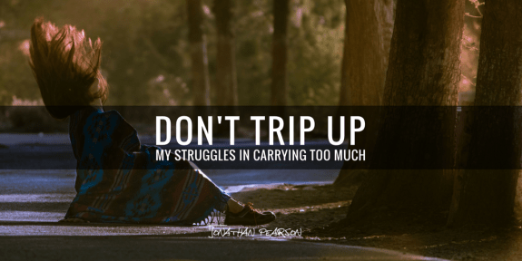 Don't Trip Up: My Struggles In Carrying Too Much