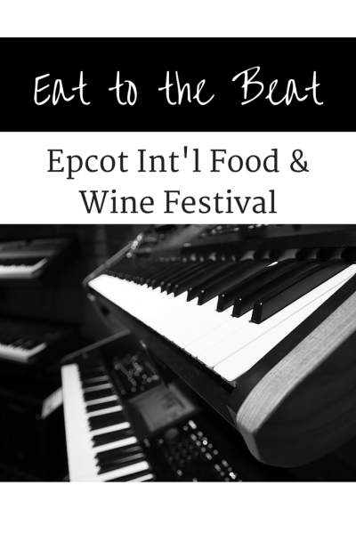 Eat to the Beat Lineup Announced for 21st Epcot International Food & Wine Festival