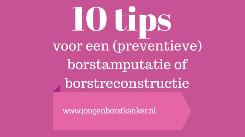 10 tips voor een preventieve borstamputatie of borstreconstructie