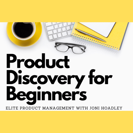 Product Discovery for Beginners - a how to guide