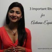 Jonita Dsouza - Exploring Femininity - 3 Important Rituals for Autumn Equinox