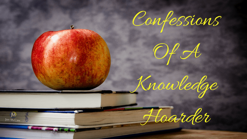 Confessions Of A Knowledge Hoarder?