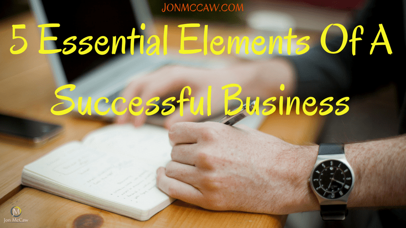 5 Essential Elements Of A Successful Business