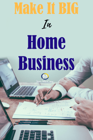 Make it big in home business