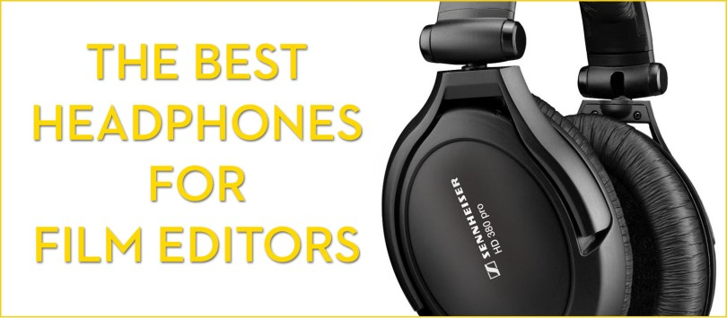 The Best Headphones for Film Editors