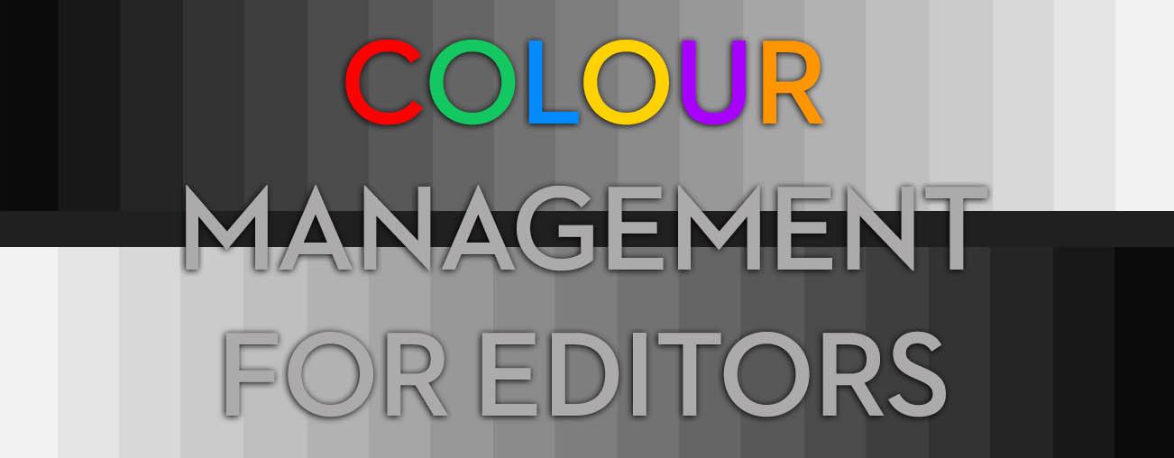 Colour Management For Video Editors Jonny Elwyn Film Editor