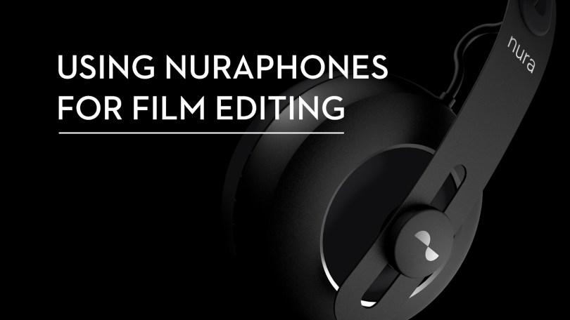 Using Nuraphone Headphones For Film Editing Jonny Elwyn Film Editor