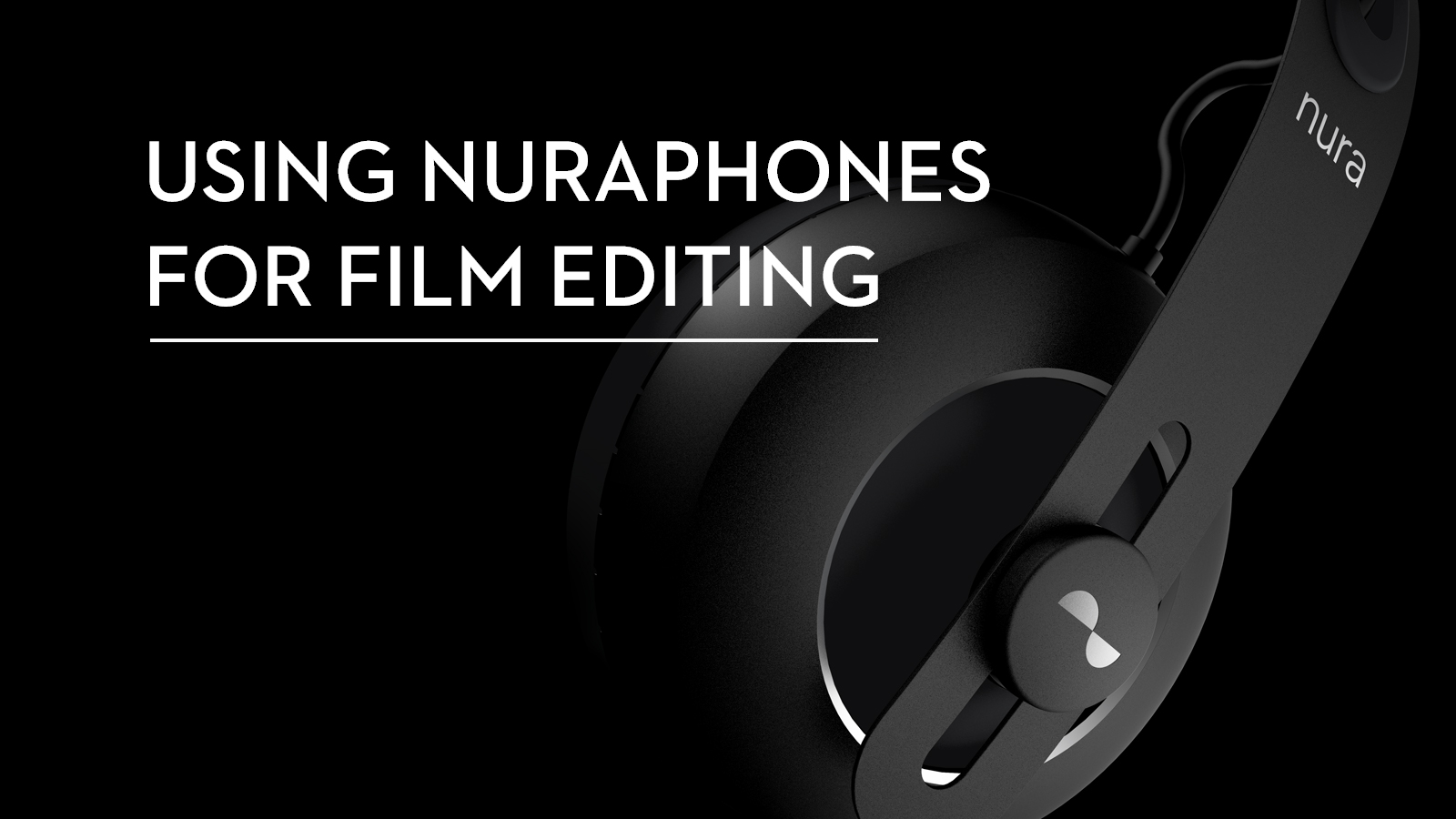 using nuraphones for film editing