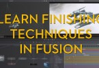 Learn high end finishing techniques in fusion