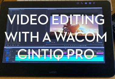 Video Editing with a Wacom Cintiq Pro