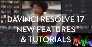 DaVinci Resolve 17 Tutorials and New Features