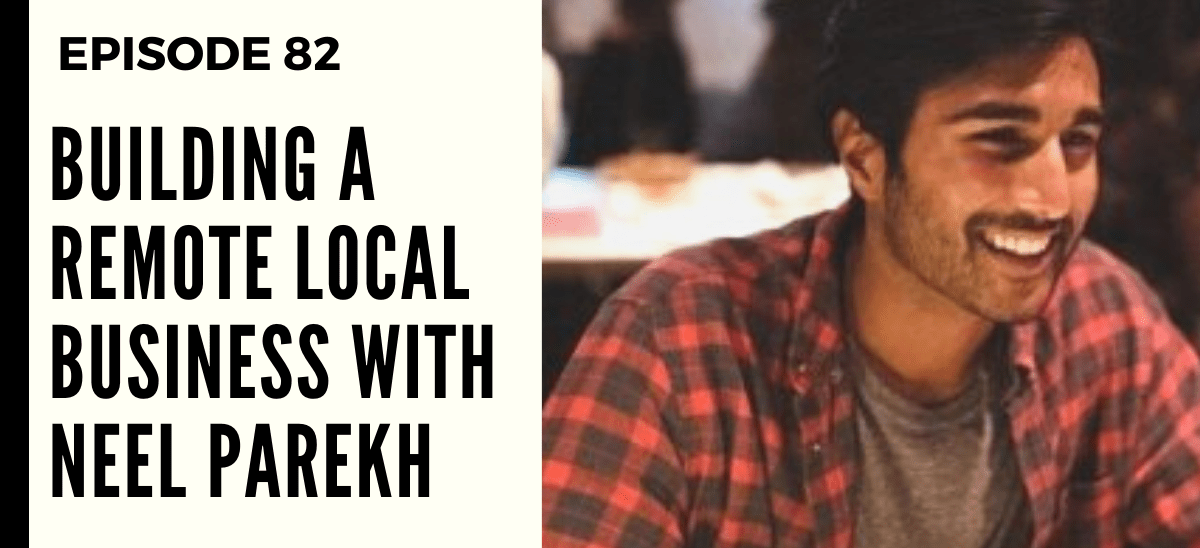 Deep Leadership Episode 82: Building a Remote Local Business with Neel Parekh