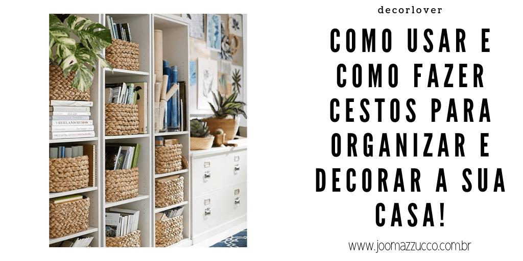 Elegance Functionality 4 - Como Usar Cestos para Organizar e Decorar