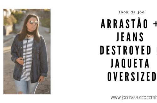 Elegance Functionality 60 - Look da Joo: Arrastão + Jeans Destroyed e Jaqueta Oversized