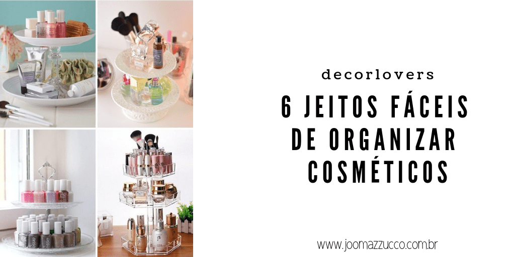 Elegance Functionality 11 - 6 Jeitos de Organizar Maquiagens e Cosméticos