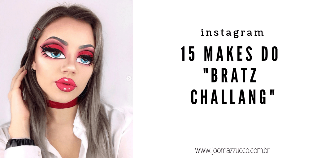 Desafio Bratz - Direto do Instagram: 15 Makes do Bratz Challange