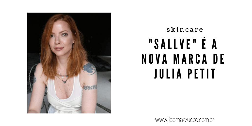Elegance Functionality 2 - Sallve é a mais nova linha de Skincare Brasileira da Julia Petit