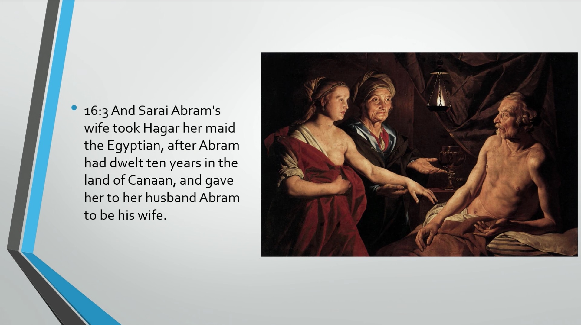 """""""And Abram hearkened to the voice of Sarai. And Sarai Abram's wife took  Hagar her made the Egyptian, after Abram had dwelt ten years in the land of  Canaan, ..."""