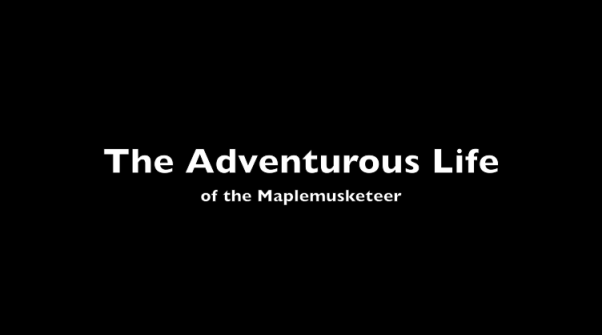 The Adventurous Life of the Maplemusketeer