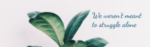 Picture of plant with water on quote is written saying 'we aren't meant to struggle alone'. Postpartum depression can feel lonely. Here at Jordan Therapy Services, Laura Jordan specialized in maternal mental health. Your pregnancy and mental health matter and should come first. Email today to get in touch!