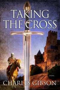 "Blog Book Tour | ""Taking the Cross"" by Charles Gibson a #histfic of epic historical impact in regard of the Crusades"