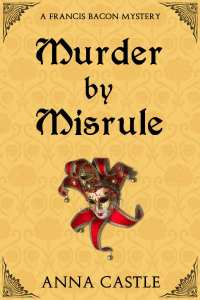 Murder by Misrule by Anna Castle