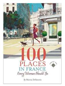 "Book Review | ""100 Places in France Every Woman Should Go"" by Marcia DeSanctis 