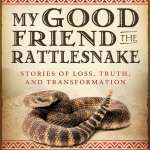 My Good Friend the Rattlesnake by Don Jose Ruiz