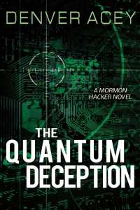 "Blog Book Tour | ""The Quantum Deception"" {Book 2 in the Mormon Hacker series} by Denver Acey"