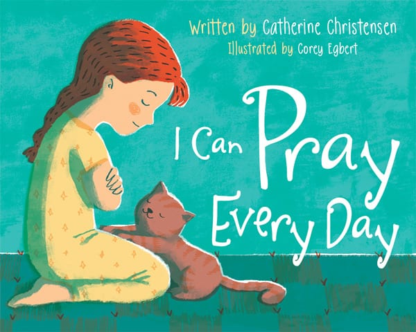 "Blog Book Tour | ""I Can Pray Everyday"" (#picturebook) by Catherine Christensen and illustrated by Corey Egbert"