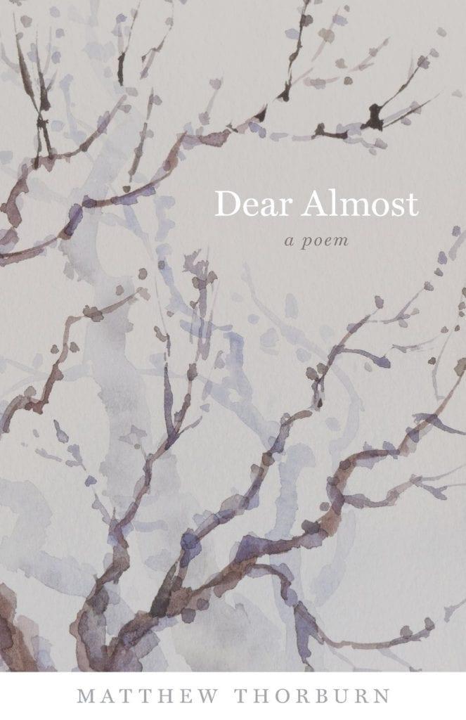Dear Almost by Matthew Thorburn
