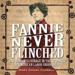 "#PubDay Non-Fiction Book Review | ""Fannie Never Flinched"" (One Woman's Courage in the Struggle for American Labour Union Rights) by Mary Cronk Farrell"