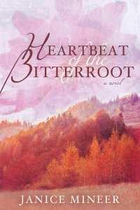 Heartbeat of the Bitterroot by Janice Mineer
