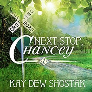 Next Stop Chancey by Kay Dew Shostak