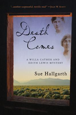 Death Comes (Willa Cather & Edith Lewis Mysteries) by Sue Hallgarth