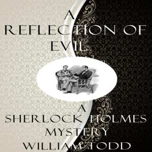 "Audiobook Review | ""Sherlock Holmes in A Reflection of Evil"" by William Todd, narrated by Ben Werling"